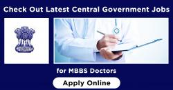 Check Out Latest Central Government Jobs for MBBS Doctors | Apply Online